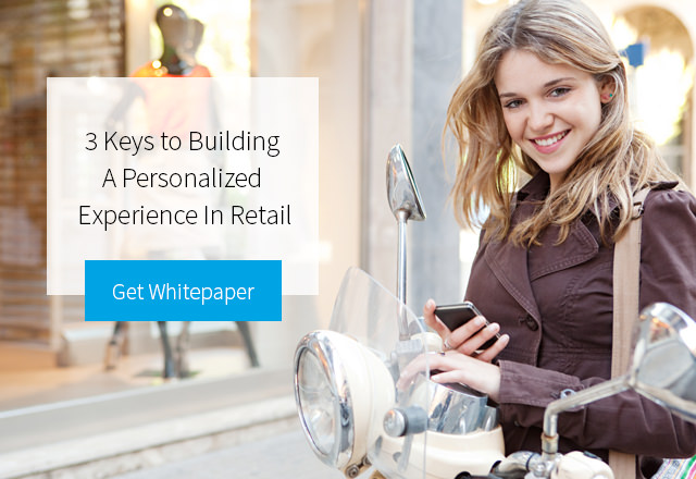 3 Keys to Building a Personalized Customer Experience in Retail